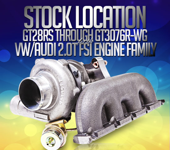 Stock location GT28RS through GT3076R-WG for the vw/Audi 2.0T FSI Engine Family